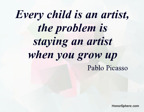Every child is an artist, the problem is staying an artist when you grow up. ~ Pablo Picasso