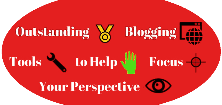 Outstanding Blogging Tools to Help Focus Your Perspective