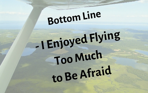 Bottom Line – I Enjoyed Flying Too Much to Be Afraid