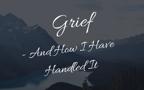 Grief – And How I Have Handled It