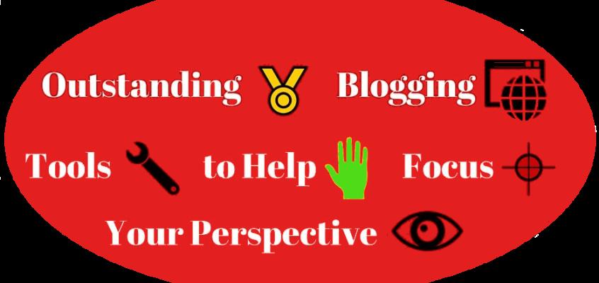 Outstanding Blogging Tools to Help Focus Your Perspective