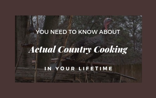 You Need to Know About Actual Country Cooking in Your Lifetime